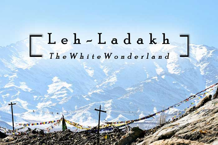 Leh-Ladakh: The White Wonderland